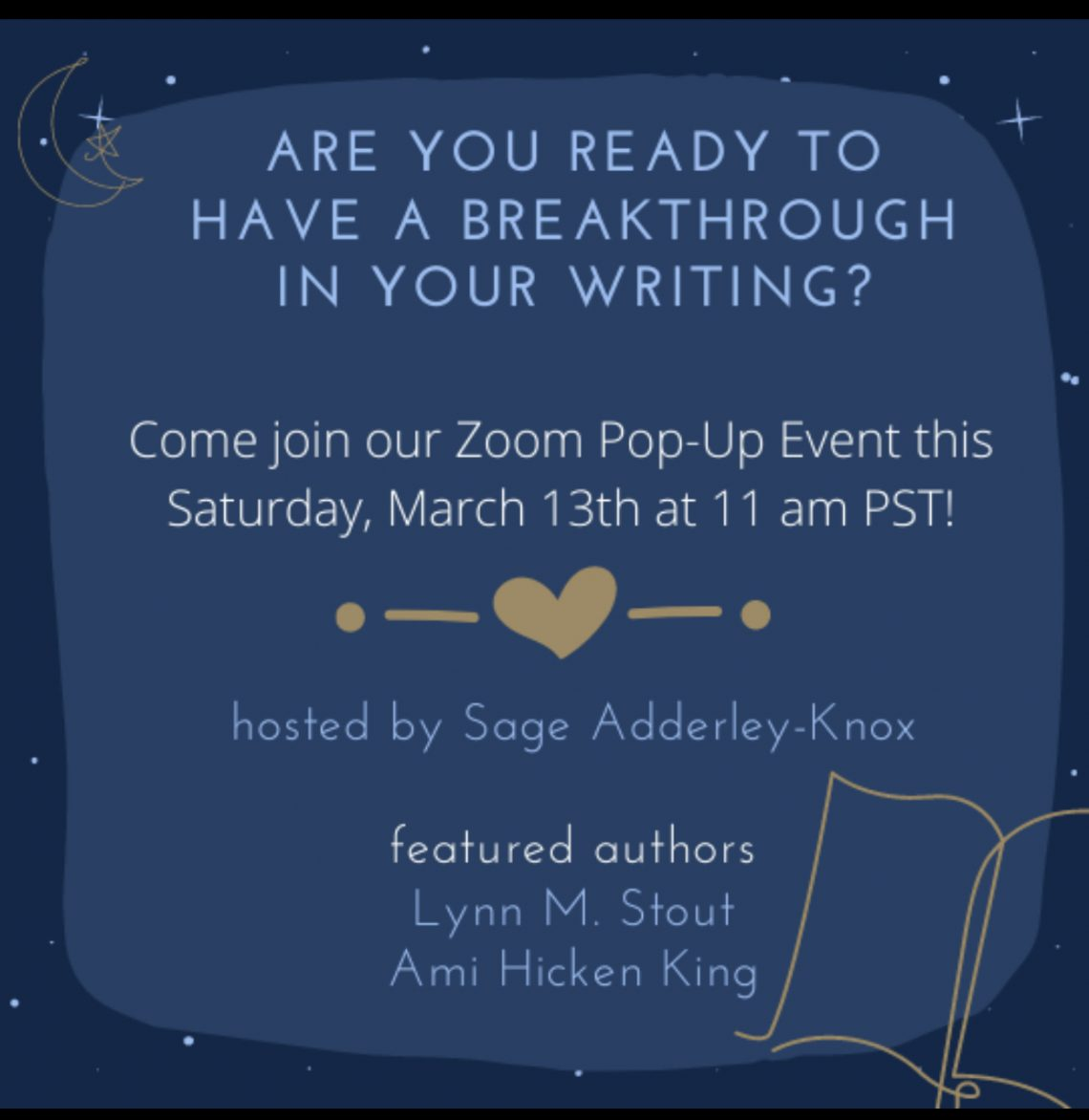 invite for a pop-up lead by Sage Adderly-Knox and invited guests Lynn M. Stout and Ami Hicken King. Dark blue background with light blue text and white text. Saturday, March 13, 2021 at 11:00 am PST. Dot, Line, Heart, Line, Dot gold logo and an outline of a piece of paper in gold.